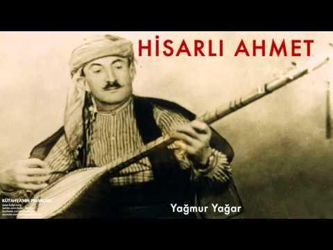 Hisarlı Ahmet - Yağmur Yağar [ Kütahya'nın Pınarları © 1997 Kalan Müzik ]