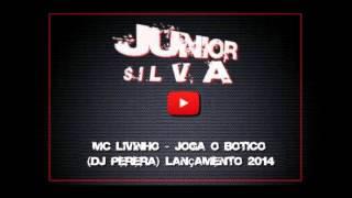 MC Livinho   Joga o Botico DJ Perera Lançamento 2014