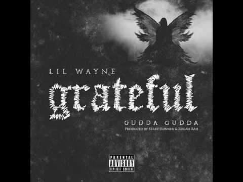 Lil Wayne - Grateful Feat. Gudda Gudda (New Single Prod. StreetRunner & Rugah Rah)