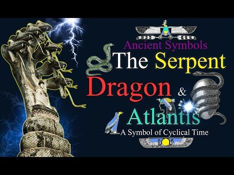 Ancient Symbols: The Serpent, Dragon & Atlantis