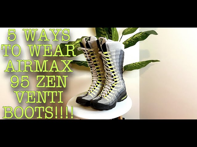 WAYS TO WEAR AIR MAX 95 ZEN VENTI BOOTS!!! - YouTube
