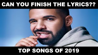 FINISH THE LYRICS CHALLENGE (TOP SONGS OF 2019) Part 2