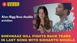Shehnaaz Gill Fights Back Tears In Last Song with Sidharth Shukla, Bigg Boss Double Eviction