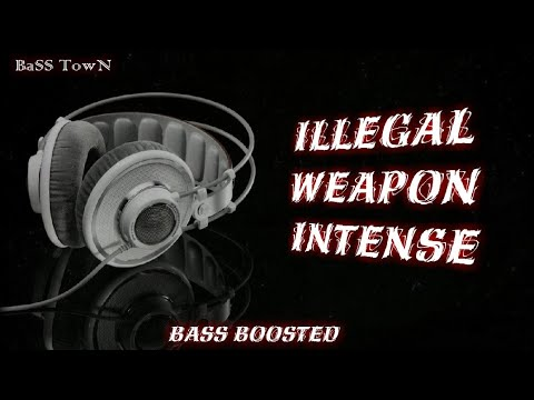 ILLEGAL WEAPON INTENSE BASS BOOSTED |...