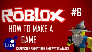 ROBLOX Game Creation #6 Character Animations and making a Water Attack.