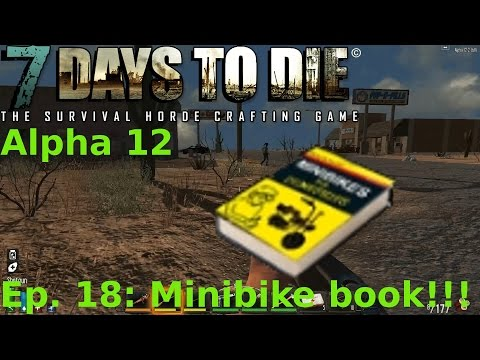 7 Days to Die Alpha 12 Gameplay / Let's play Ep. 18: Minibike book !!!