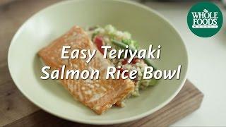 Easy Teriyaki Salmon Rice Bowl | Homemade Healthy | Whole Foods Market