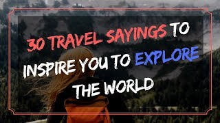 30+ Travel Sayings to Inspire You to Explore The World