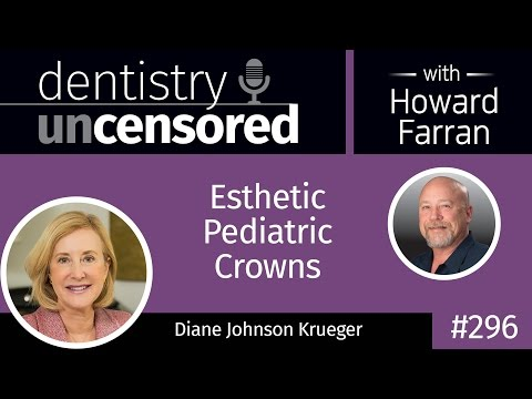296 Esthetic Pediatric Crowns with Diane Johnson Krueger : Dentistry Uncensored with Howard Farran