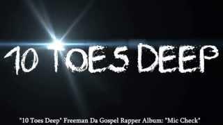 Ten Toes Deep - Music Video (Freeman Da Gospel Rapper) Christian Rap Video