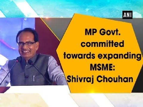 MP Govt. committed towards expanding MSME: Shivraj Chouhan - Madhya Pradesh News