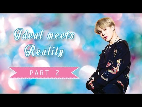【 BTS JIMIN FF 】Ideal Meets Reality - PART 2  ❨R15❩
