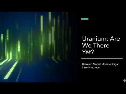 Uranium: Are We There Yet? Cigar Lake Update