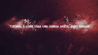Como usar uma camera digital como webcam