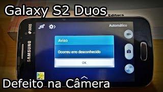 Galaxy S2 Duos - DEFEITO NA CÂMERA - Erro Desconhecido