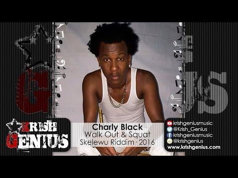 Charly Black - Walk Out & Squat [Skelewu Riddim] June 2016