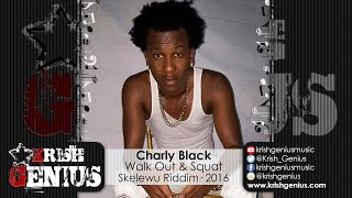 Charly Black - Walk Out & Squat [Skelewu Riddim] June 2016
