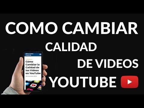 Cómo Cambiar la Calidad de los Vídeos en YouTube