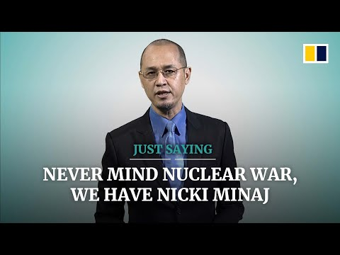 Why worry about a China-US nuclear war when we have Nicki Minaj?