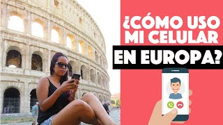 ¿Cómo uso mi celular en Europa? Internet y tarjeta SIM