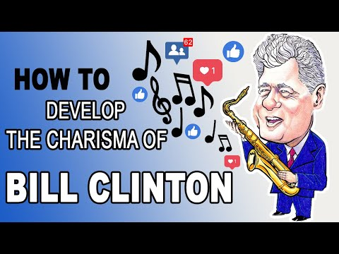 How to Develop The Charisma Of Bill Clinton Episode 10