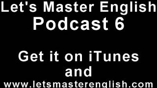 Let's Master English: Podcast 7 (an ESL podcast) (an English radio show!!)