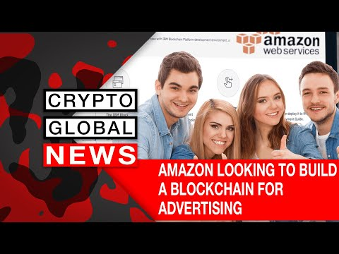 AMAZON LOOKING TO BUILD A BLOCKCHAIN FOR ADVERTISING