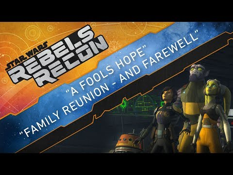 "Rebels Recon #4.7: Inside ""A Fool's Hope"" & ""Family Reunion - and Farewell"" 