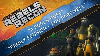 """Rebels Recon #4.8: Inside """"A Fool's Hope"""" & """"Family Reunion - and Farewell"""" 