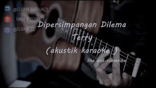 Dipersimpangan Dilema Terry Akustik Karaoke Aviwkila Version