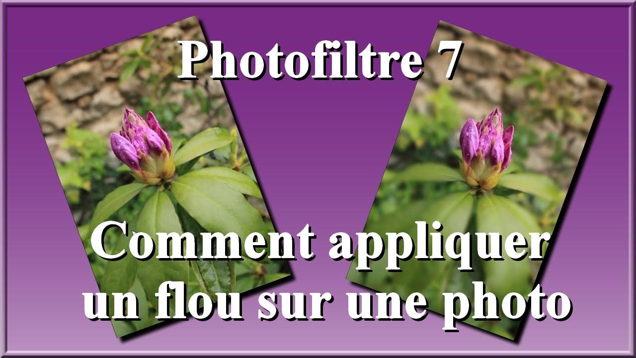 Photofiltre 7 Comment Appliquer Un Flou Sur Une Photo Youtube