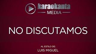 Karaokanta - Luis Miguel - No discutamos