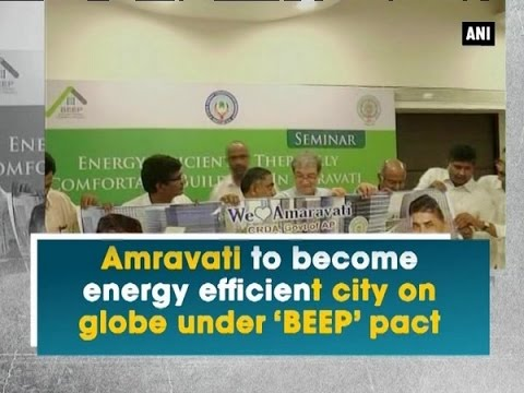 Amravati to become energy efficient city on globe under 'BEEP'pact - Andhra Pradesh News