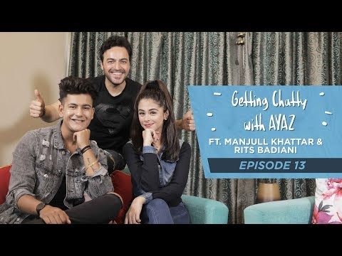 Getting Chatty With Ayaz | Episode 13 | Ft. Manjull Khattar And Rits Badiani
