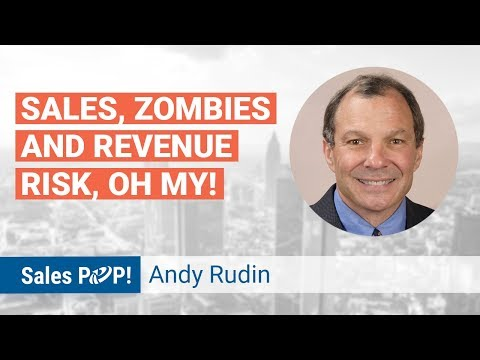 Sales, Zombies and Revenue Risk, Oh My! Sales Webinar with Andy Rudin