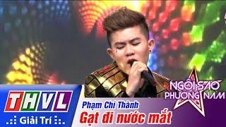 THVL | Ngôi sao phương Nam 2015 - Tập 10: Gạt đi nước mắt - Phạm Chí Thành
