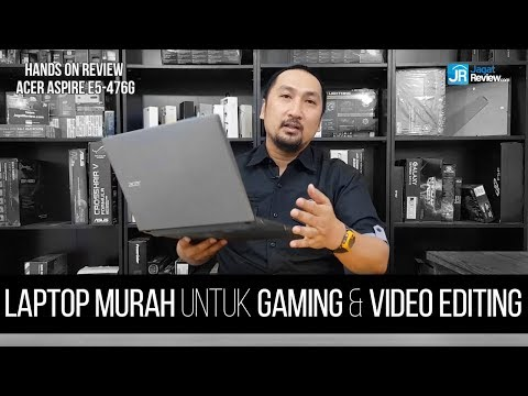 ACER Aspire E5-476G: Laptop Murah untuk Gaming dan Video Editing