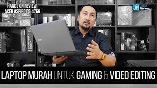 ACER Aspire E5-476G: Laptop Murah untuk Gaming dan Video Editing