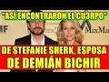 ASÍ ENCONTRARON EL CU3RPO DE STEFANIE SHERK, ESPOSA DE DEMIÁN BICHIR