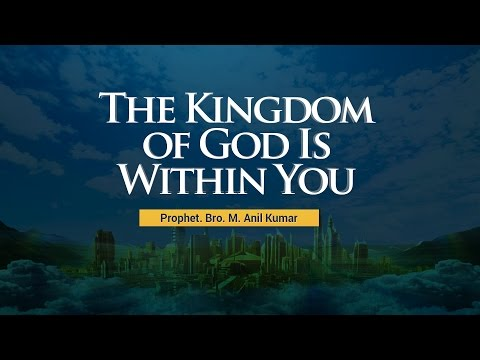 Bro Anil Kumar Full Sermon - The Kingdom of God within You