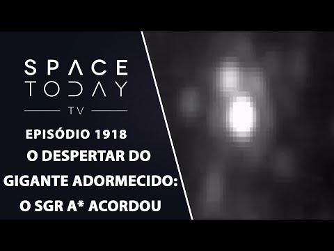 O DESPERTAR DO GIGANTE ADORMECIDO  O SGR A* ACORDOU | SPACE TODAY TV EP1918