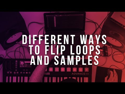 Different Ways To Flip Loops & Samples