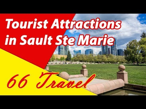 List 8 Tourist Attractions In Sault Ste Marie, Ontario | Travel To Canada