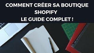 COMMENT CRÉER SA BOUTIQUE SHOPIFY 2018 -Le guide complet????