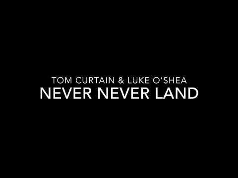 Never Never Land  -  Directors Cut - Tom Curtain & Luke O'Shea