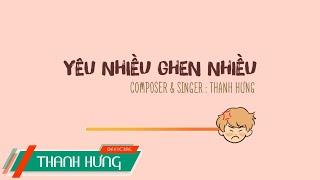 YÊU NHIỀU GHEN NHIỀU - THANH HƯNG | OFFICIAL MV (ANIMATION)
