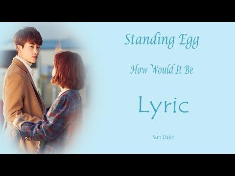 [LYRIC] Standing Egg (스탠딩 에그) –How Would It Be  (어떨까)  [Han-Rom-Eng]