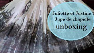 Juliette et Justine. Jupe de chapelle. unboxing