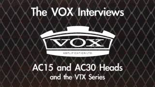 the vox interviews 3 ac15 and ac30 heads the all new vtx series