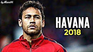 Neymar JR 2018 ▶ Havana ◀ AMAZING Dribbling Skills & Goals 2017/2018 | HD NEW